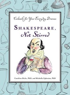 SHAKESPEARE, NOT STIRRED by ... -- Equal parts booze and Bard to help you through your everyday dramas. It's like having Shakespeare right there in your living room, downing a great drink and putting your crappy day in perspective. So get out your cocktail shaker and lend him your ears.