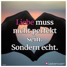 Liebe muss nicht perfekt sein. Sondern echt. #sprüche #liebe