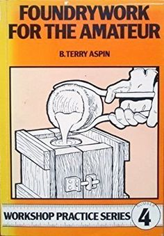 Foundrywork for the Amateur (Workshop Practice Series): B. Terry Aspin: 9780852428429: Amazon.com: Books