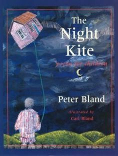 """""""The Night Kite"""", by Peter Bland. The Night Kite is a marvellous collaboration between father and son. A first book of children's verse by well-known poet and actor Peter Bland, beautifully illustrated by artist and actor, Carl Bland. There are poems to amuse, poems to have fun with, and poems to make you think. Here is a collection of poetry that will delight readers of all ages. Winner for Best Use of Illustration at the 2005 Spectrum Print Book Design Awards."""