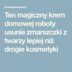 Ten magiczny krem domowej roboty usunie zmarszczki z twarzy lepiej niż drogie kosmetyki Health And Beauty, Budgeting, Beauty Hacks, Hair Beauty, Soap, Good Things, Face, How To Make, Diy