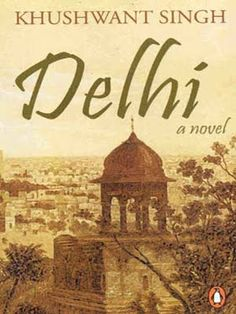 Delhi - Kushwant Singh... such a great novel. Nothing like I imagined it to be...