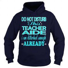 TEACHER AIDE - DISTURB - #designer shirts #cotton t shirts. ORDER NOW => https://www.sunfrog.com/LifeStyle/TEACHER-AIDE--DISTURB-Navy-Blue-Hoodie.html?60505