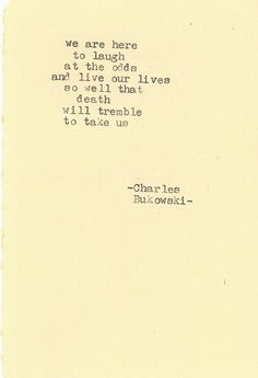 - Charles Bukowski -
