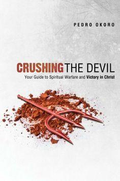 Crushing the Devil: Your Guide to Spiritual Warfare and Victory In Christ by Pedro Okoro, http://www.amazon.com/gp/product/1937756114/ref=cm_sw_r_pi_alp_CDzgqb0KKZZ6Z