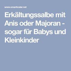 Erkältungssalbe mit Anis oder Majoran - sogar für Babys und Kleinkinder