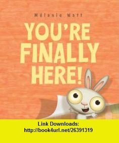 Youre Finally Here! (9781423134862) M�lanie Watt , ISBN-10: 1423134869  , ISBN-13: 978-1423134862 ,  , tutorials , pdf , ebook , torrent , downloads , rapidshare , filesonic , hotfile , megaupload , fileserve