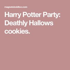 Harry Potter Party:  Deathly Hallows cookies.