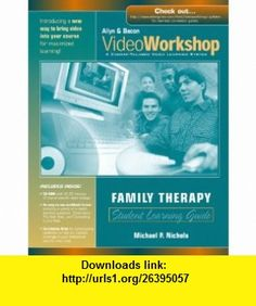 VideoWorkshop for Family Therapy Student Learning Guide with CD-ROM (Allyn  Bacon VideoWorkshop A Course-Tailored Video Learning System) (9780205462834) Michael P. Nichols , ISBN-10: 0205462839  , ISBN-13: 978-0205462834 ,  , tutorials , pdf , ebook , torrent , downloads , rapidshare , filesonic , hotfile , megaupload , fileserve