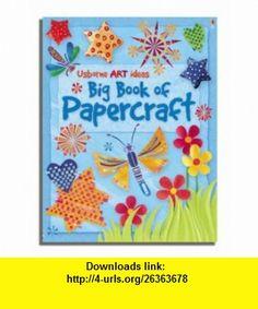 Big Book of Papercraft (Usborne Activities) (9780746075500) Fiona Watt , ISBN-10: 0746075502  , ISBN-13: 978-0746075500 ,  , tutorials , pdf , ebook , torrent , downloads , rapidshare , filesonic , hotfile , megaupload , fileserve