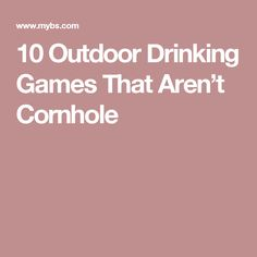 10 Outdoor Drinking Games That Aren't Cornhole