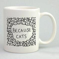 http://thepodomoro.com/collections/mug/products/because-cats-mug-tea-mug-coffee-mug
