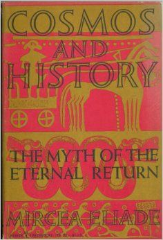 Cosmos and History: The Myth of the Eternal Return - Mircea Eliade