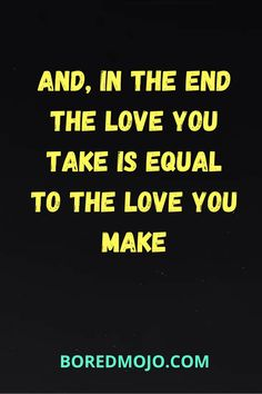 And, in the end The love you take is equal to the love you make Relationship Questions, Relationship Texts, You Take, Love You, My Love, Blue Butterfly Wallpaper, Single Mom Quotes, Light Of Life, Cute Love Quotes