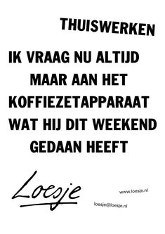 Nep-Loesje-poster | Loesje Top Quotes, Words Quotes, Funny Quotes, Sayings, Great Weekend Quotes, Family Guy Quotes, Dutch Quotes, School Quotes, Travel Humor