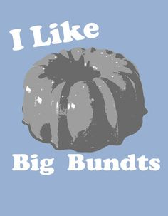I like Big Bundts. I really need this shirt.