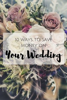 How to save money when planning your wedding. 10 tips on how you can do it.