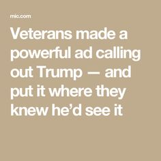 Veterans made a powerful ad calling out Trump — and put it where they knew he'd see it