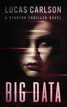 Big Data: A Startup Thriller Novel - Kindle edition by Lucas Carlson. Mystery, Thriller & Suspense Kindle eBooks @ Amazon.com.
