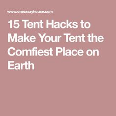 15 Tent Hacks to Make Your Tent the Comfiest Place on Earth
