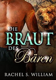 EROTIK: Die Braut Des Bären: Paranormale romanzen (EROTISCHE ROMANE, EROTISCHER LIEBESROMAN, LIEBESROMANE  Dreierbeziehung, Lust)