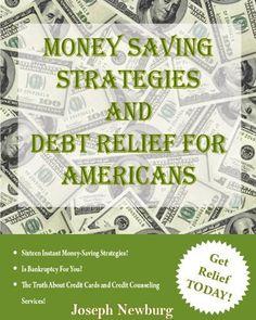 Money Saving Strategies and Debt Relief For Americans by Joseph Newburg, http://www.amazon.com/dp/B003MGKW70/ref=cm_sw_r_pi_dp_5McLqb0G53VP5