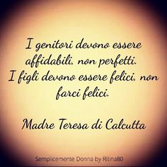I genitori devono essere affidabili, non perfetti. I figli devono essere felici, non farci felici. Madre Teresa di Calcutta Words Quotes, Sayings, Foto Fun, Italian Quotes, Meaning Of Life, Motivation, Sentences, Life Lessons, Einstein