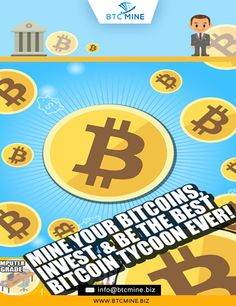 Mine Your Bitcoins, invest & be the best bitcoin tycoon ever!