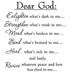 Christian Quotes Discover Winston Porter Dear God Enlighten Whats Dark in Me Wall Decal Now Quotes, Quotes About God, Wall Quotes, Quotes To Live By, Dear God Quotes, Deep Quotes, Change Quotes, Prayer Quotes, Bible Verses Quotes