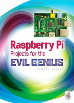 Raspberry Pi Projects for the Evil Genius by Donald Norris, http://www.amazon.co.uk/dp/0071821589/ref=cm_sw_r_pi_dp_8e63sb1AF99YR