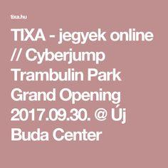 TIXA - jegyek online  //  Cyberjump Trambulin Park Grand Opening 2017.09.30. @ Új Buda Center