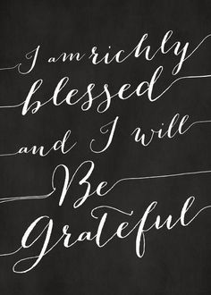I am richly blessed and I will be grateful motivational poster word art print black white inspirational quote motivationmonday quote of the day motivated type swiss wisdom happy fitspo inspirational quote