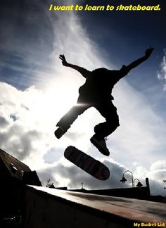I want to learn to skateboard.