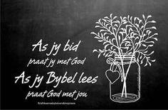 As jy bid praat jy met God As jy Bybel lees praat God met jou. Bible Qoutes, Bible Truth, Secretary's Day, Special Words, Gods Grace, King Of Kings, Afrikaans, True Words, Christian Quotes