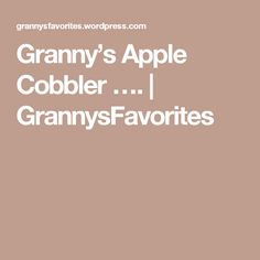 Granny's Apple Cobbler ….   GrannysFavorites