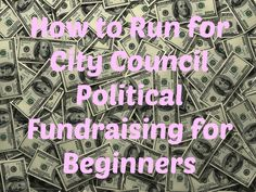 How to Run for City Council - Political Campaign Fundraising