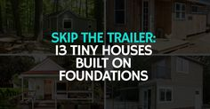 Not all tiny houses are built on trailers. In this article, I highlight 13 tiny houses built on foundations and skids to show you how creative you can be when you skip the trailer.