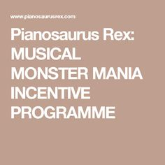 Pianosaurus Rex: MUSICAL MONSTER MANIA INCENTIVE PROGRAMME