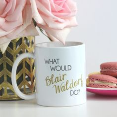 """What Would Blair Waldorf Do?"" coffee mug - gossip girl"