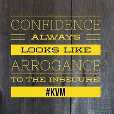 """""""Confidence always looks like arrogance to the insecure."""" -Kris Vallotton"""