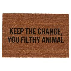 Keep the change, you filthy animal