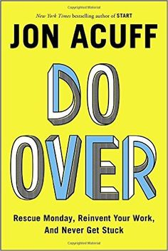 Do Over: Rescue Monday, Reinvent Your Work, and Never Get Stuck: Jon Acuff: 9781591847618: Amazon.com: Books