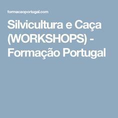 Silvicultura e Caça (WORKSHOPS) - Formação Portugal