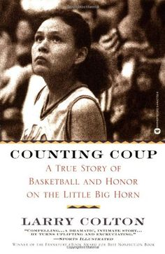 Counting Coup: A True Story of Basketball and Honor on the Little Big Horn by Larry Colton. In this extraordinary work of journalism, Larry Colton journeys into the world of Montana's Crow Indians and follows the struggles of a talented, moody, charismatic young woman named Sharon LaForge, a gifted basketball player and a descendant of one of George Armstrong Custer's Indian scouts. http://www.amazon.com/dp/0446677558/ref=cm_sw_r_pi_dp_vQISub16W2GWP
