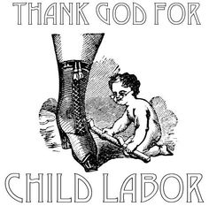 Thank god for child labor   Anonymous ART of Revolution
