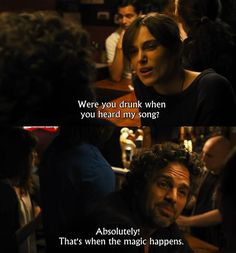 Begin Again- Greta: I just think you have let your troubles get in the way of your entire life.