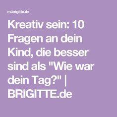 """Kreativ sein: 10 Fragen an dein Kind, die besser sind als """"Wie war dein Tag?""""   BRIGITTE.de"""