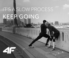 It's a slow process keep going. #quotes