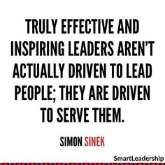 """Truly effective and inspiring leaders arent actually driven to lead people; they are driven to serve them. - Simon Sinek Daily quotes to Inspire Motivate and Empower people in successfully achieving their goals 