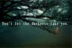 """""""Don't let the darkness take you, child.""""  """"Too late."""""""